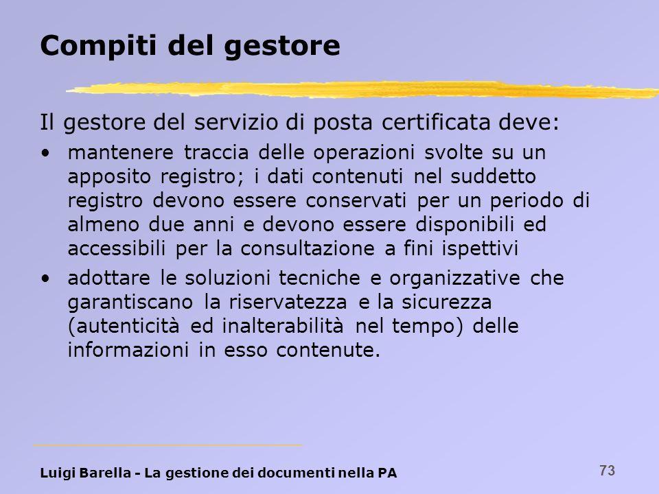 Luigi Barella - La gestione dei documenti nella PA 73 Compiti del gestore Il gestore del servizio di posta certificata deve: mantenere traccia delle o