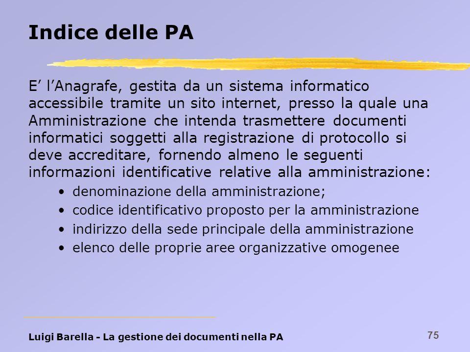 Luigi Barella - La gestione dei documenti nella PA 75 Indice delle PA E lAnagrafe, gestita da un sistema informatico accessibile tramite un sito inter