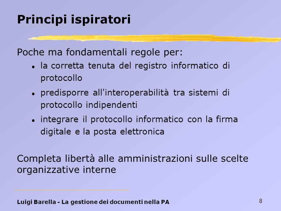 Luigi Barella - La gestione dei documenti nella PA 8 Principi ispiratori Poche ma fondamentali regole per: l la corretta tenuta del registro informati