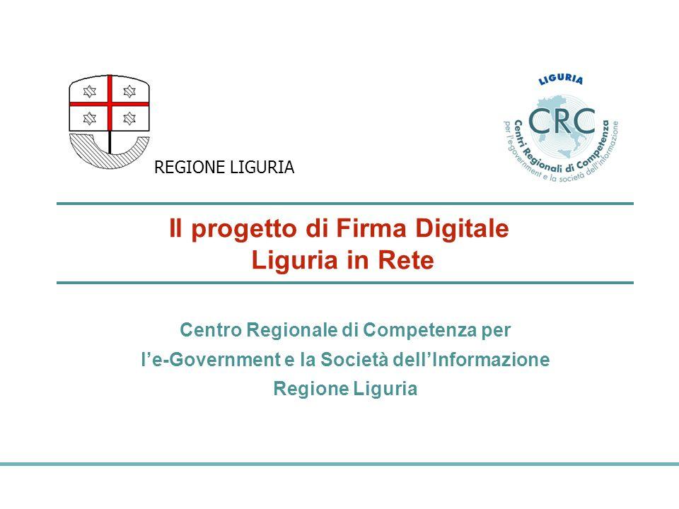 Il ruolo della Regione Liguria Regione Liguria: Opera in qualità di Registration Authority per il rilascio di certificati per la firma digitale (D.G.R.