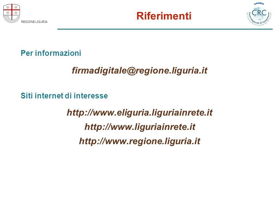REGIONE LIGURIA Riferimenti Per informazioni firmadigitale@regione.liguria.it Siti internet di interesse http://www.eliguria.liguriainrete.it http://www.liguriainrete.it http://www.regione.liguria.it