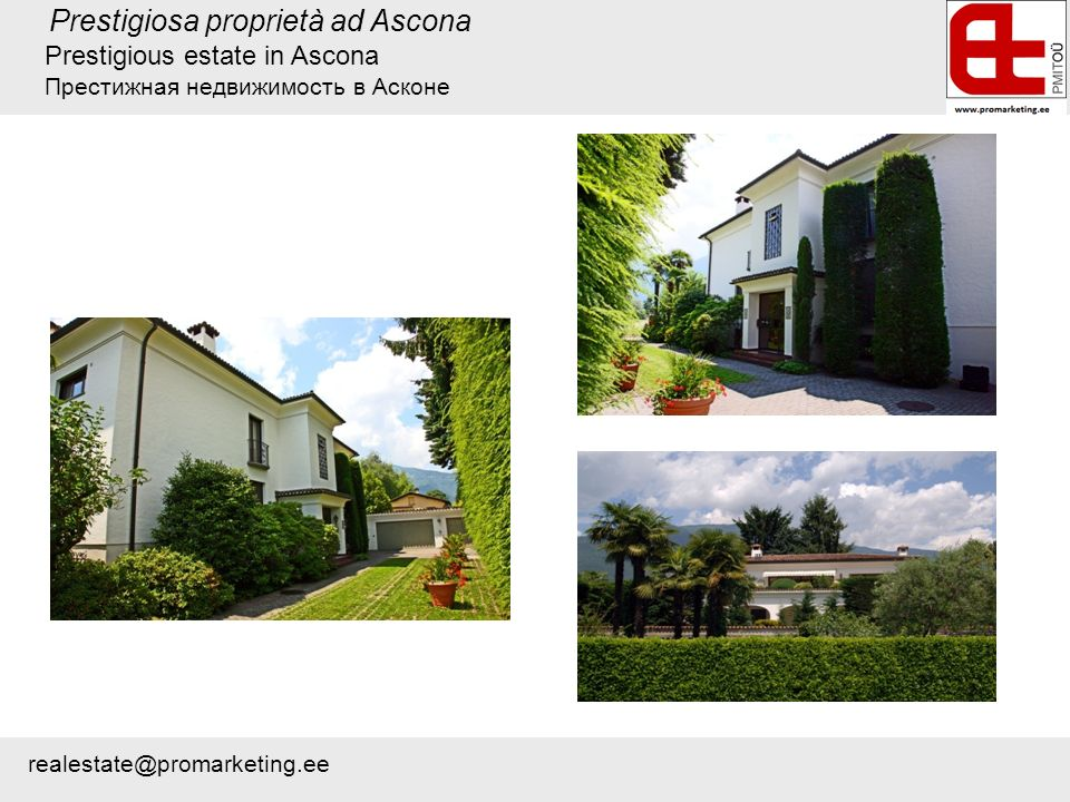 Prestigiosa proprietà ad Ascona Prestigious estate in Ascona Престижная недвижимость в Асконе realestate@promarketing.ee