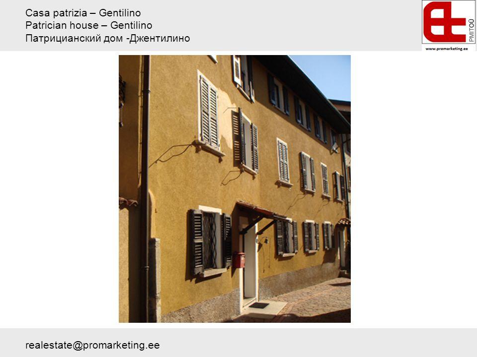 Casa patrizia – Gentilino Patrician house – Gentilino Патрицианский дом -Джентилино realestate@promarketing.ee