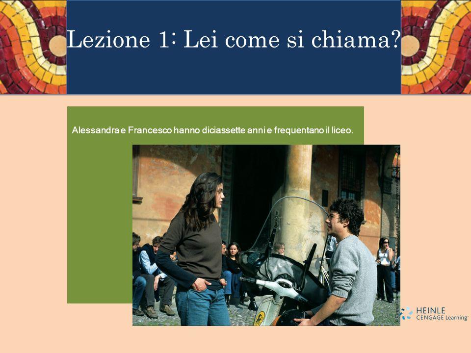 Lezione 1: Lei come si chiama? Alessandra e Francesco hanno diciassette anni e frequentano il liceo.