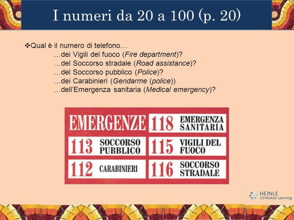 I numeri da 20 a 100 (p. 20) Qual è il numero di telefono… …dei Vigili del fuoco (Fire department)? …del Soccorso stradale (Road assistance)? …del Soc