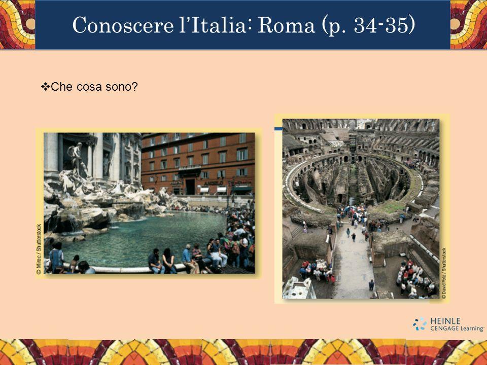 Conoscere lItalia: Roma (p. 34-35) Che cosa sono?