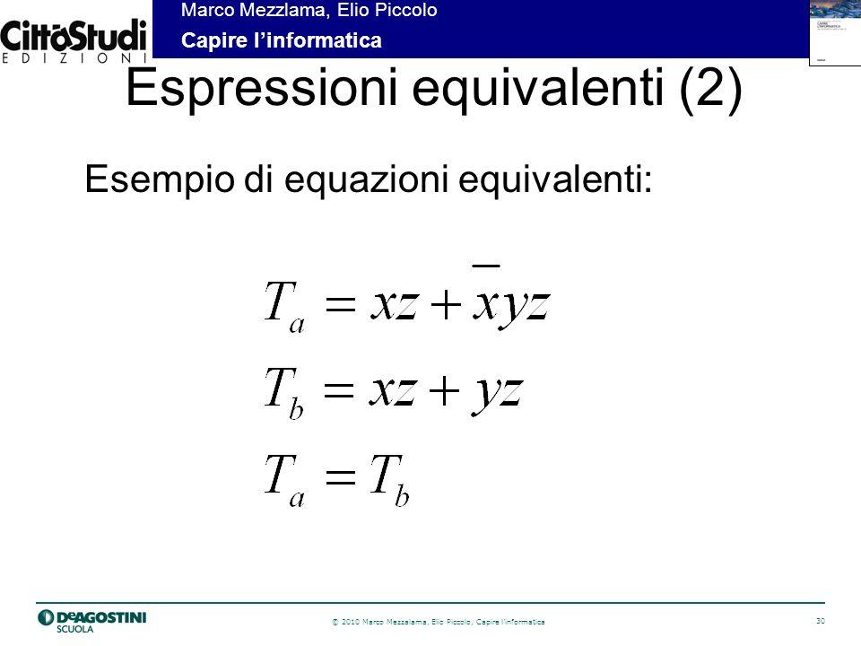 © 2010 Marco Mezzalama, Elio Piccolo, Capire linformatica 30 Marco Mezzlama, Elio Piccolo Capire linformatica Espressioni equivalenti (2) Esempio di equazioni equivalenti: