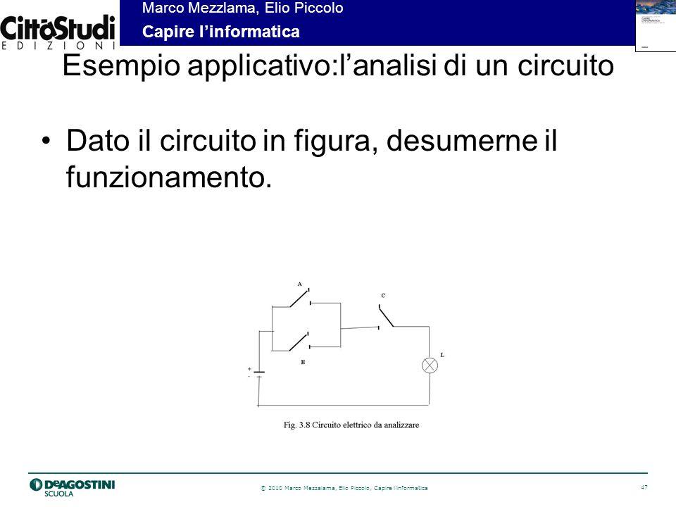 © 2010 Marco Mezzalama, Elio Piccolo, Capire linformatica 48 Marco Mezzlama, Elio Piccolo Capire linformatica Lanalisi di un circuito (2) Siano A, B e C le variabili logiche associate agli interruttori (= 1 se chiuso, 0 altrimenti).