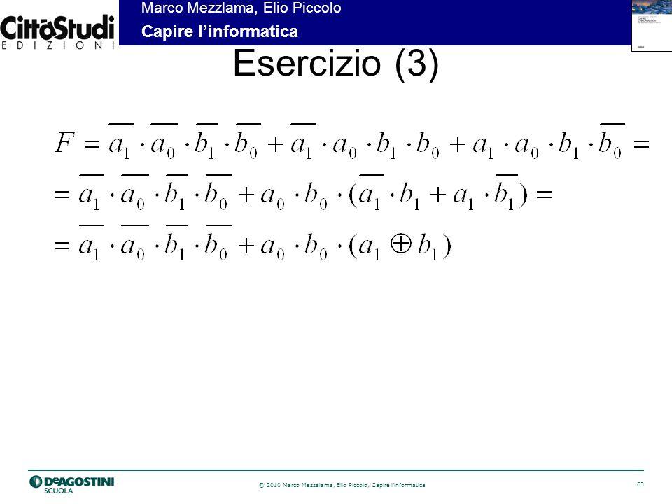 © 2010 Marco Mezzalama, Elio Piccolo, Capire linformatica 63 Marco Mezzlama, Elio Piccolo Capire linformatica Esercizio (3)