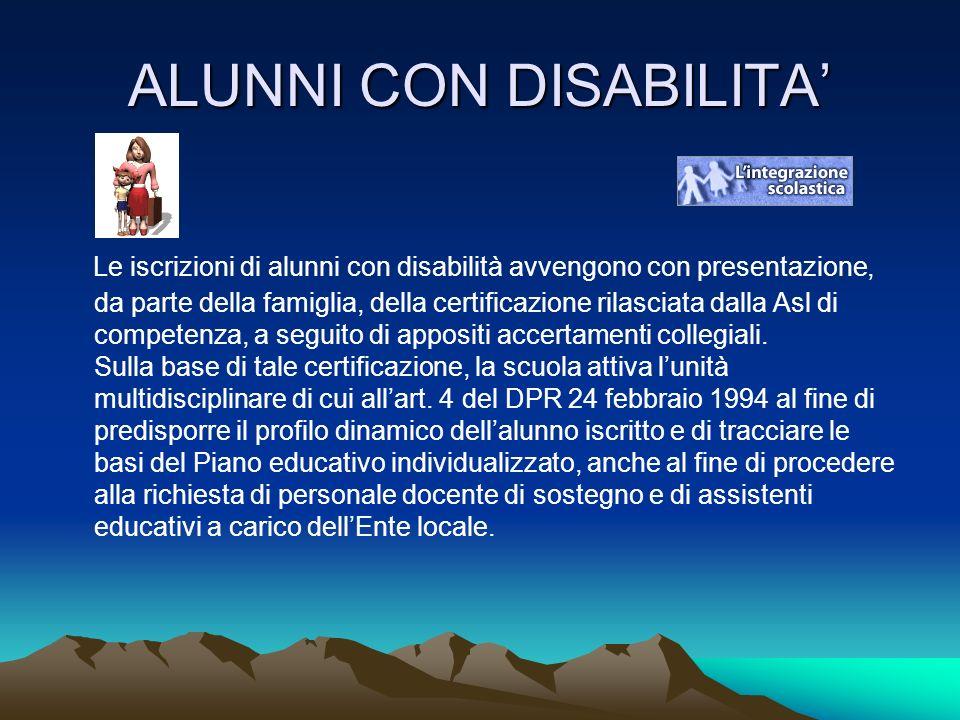 ALUNNI CON DISABILITA Le iscrizioni di alunni con disabilità avvengono con presentazione, da parte della famiglia, della certificazione rilasciata dalla Asl di competenza, a seguito di appositi accertamenti collegiali.