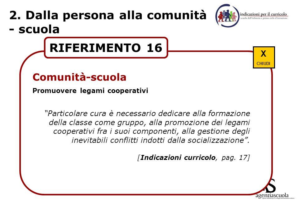 2. Dalla persona alla comunità - scuola RIFERIMENTO 16 Comunità-scuola Promuovere legami cooperativi Particolare cura è necessario dedicare alla forma