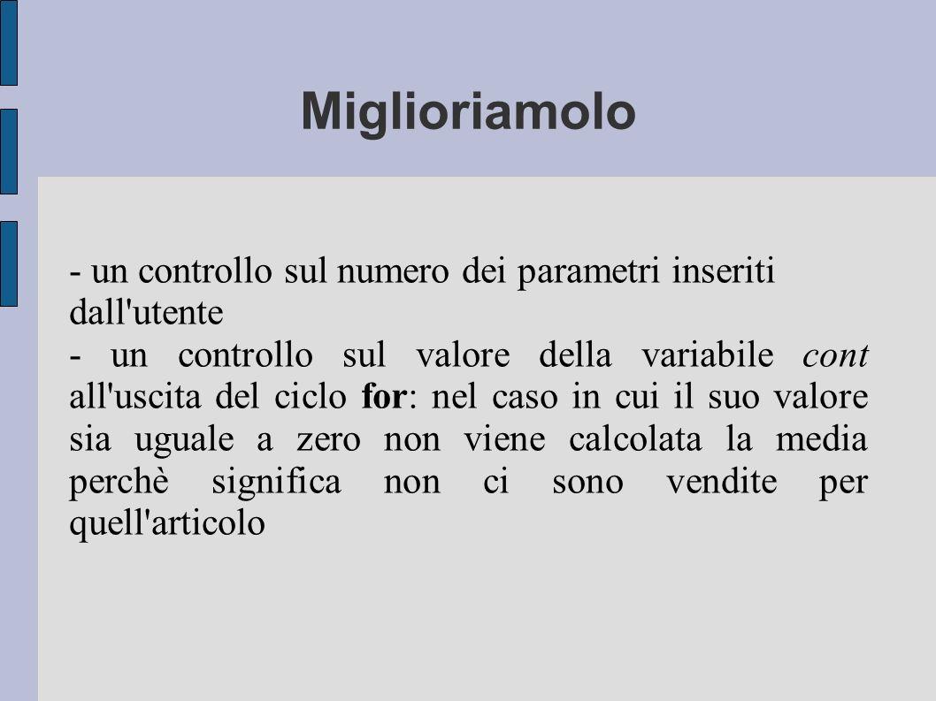 Miglioriamolo - un controllo sul numero dei parametri inseriti dall'utente - un controllo sul valore della variabile cont all'uscita del ciclo for: ne