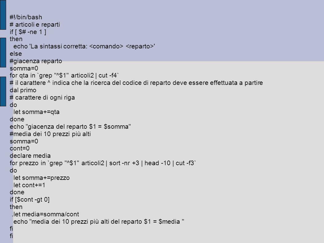 #!/bin/bash # articoli e reparti if [ $# -ne 1 ] then echo 'La sintassi corretta: ' else #giacenza reparto somma=0 for qta in `grep