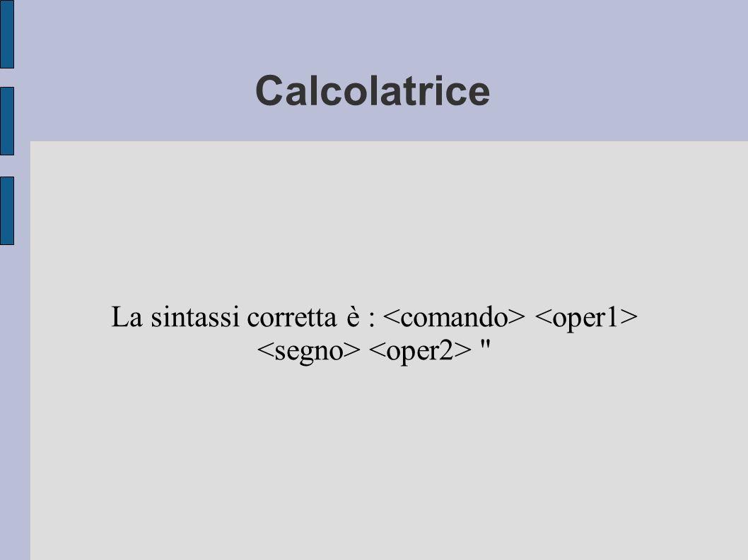 Calcolatrice La sintassi corretta è :