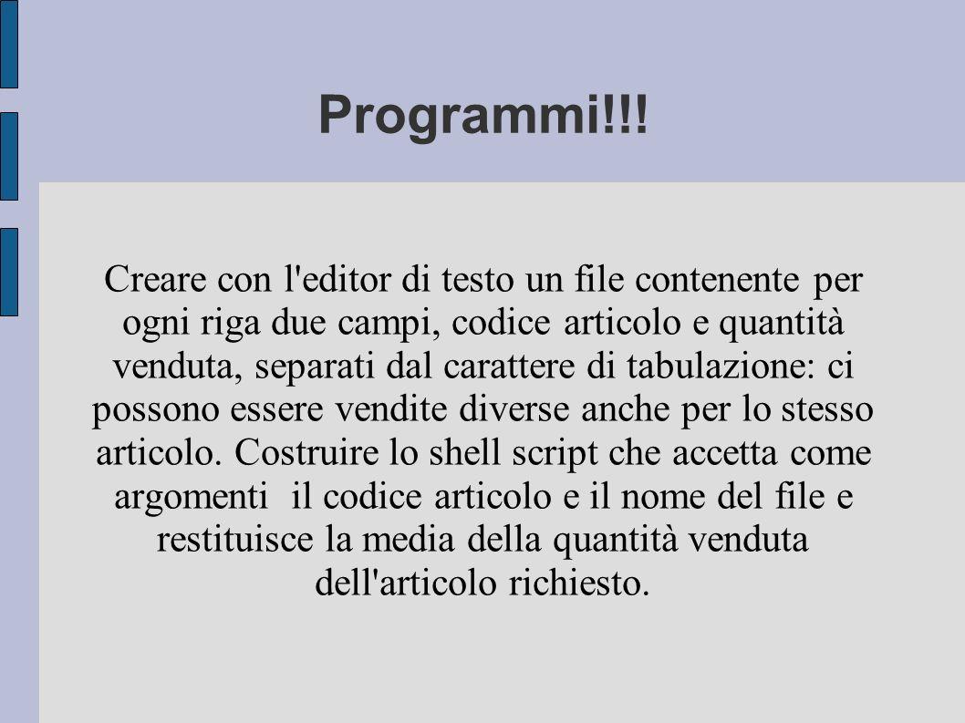 Programmi!!! Creare con l'editor di testo un file contenente per ogni riga due campi, codice articolo e quantità venduta, separati dal carattere di ta