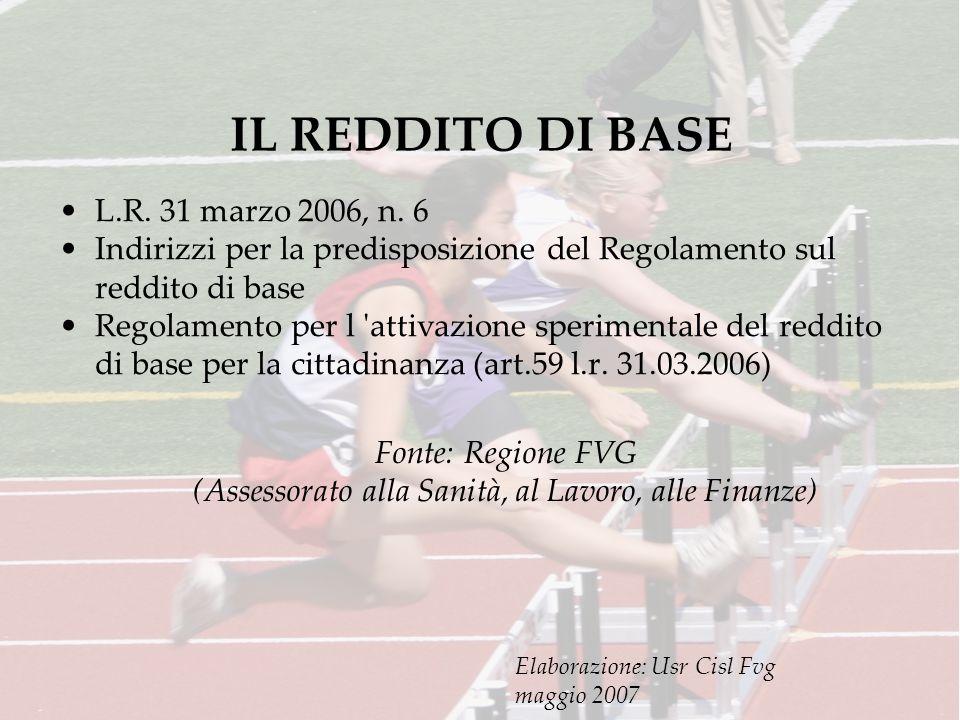 IL REDDITO DI BASE L.R. 31 marzo 2006, n. 6 Indirizzi per la predisposizione del Regolamento sul reddito di base Regolamento per l 'attivazione sperim
