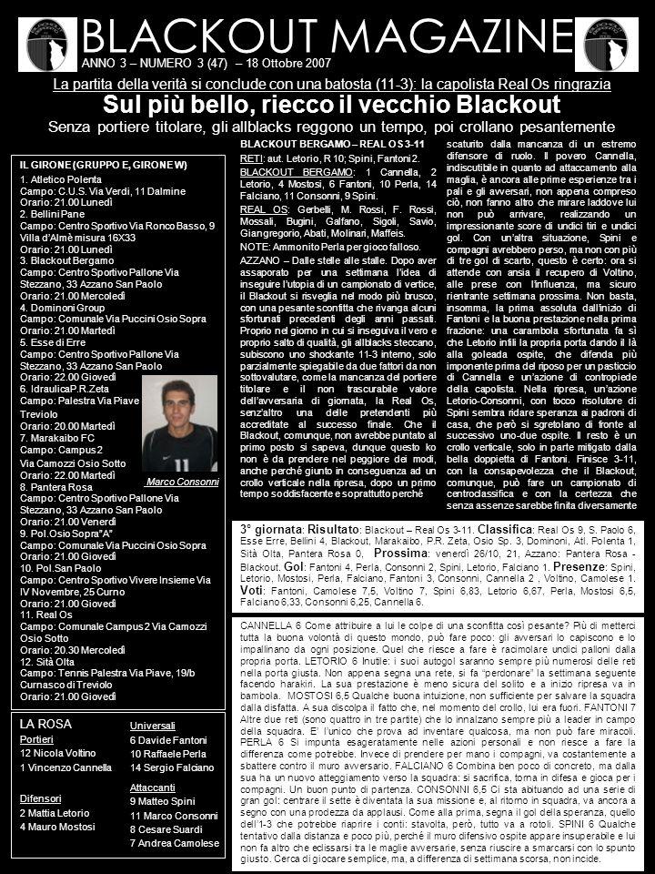 BLACKOUT MAGAZINE ANNO 3 – NUMERO 3 (47) – 18 Ottobre 2007 La partita della verità si conclude con una batosta (11-3): la capolista Real Os ringrazia
