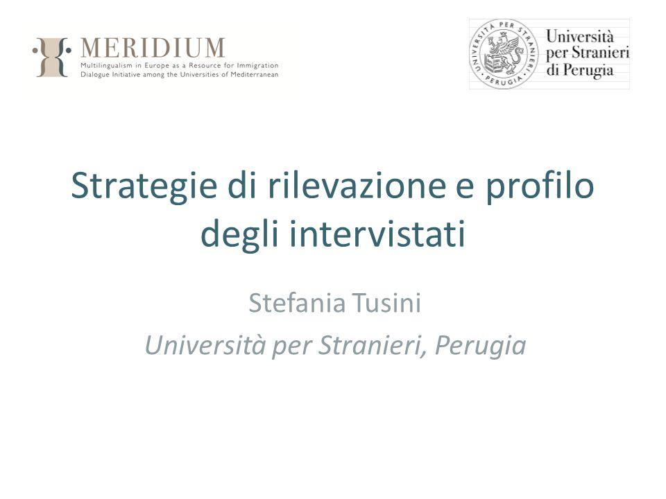 Strategie di rilevazione e profilo degli intervistati Stefania Tusini Università per Stranieri, Perugia