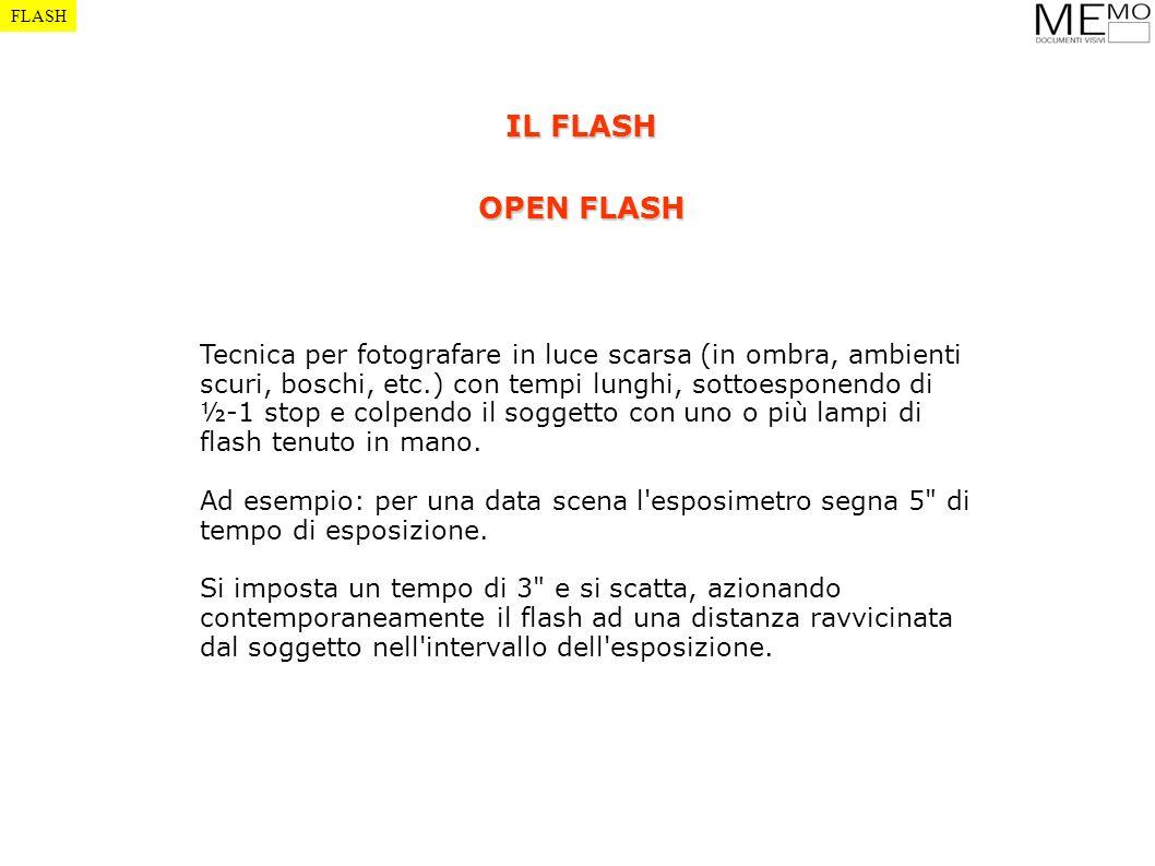 FLASH IL FLASH OPEN FLASH Tecnica per fotografare in luce scarsa (in ombra, ambienti scuri, boschi, etc.) con tempi lunghi, sottoesponendo di ½-1 stop
