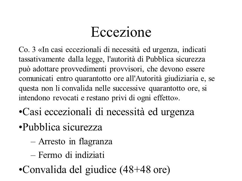 Eccezione Co. 3 «In casi eccezionali di necessità ed urgenza, indicati tassativamente dalla legge, l'autorità di Pubblica sicurezza può adottare provv
