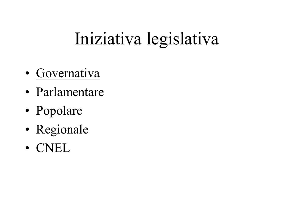 Iniziativa legislativa Governativa Parlamentare Popolare Regionale CNEL