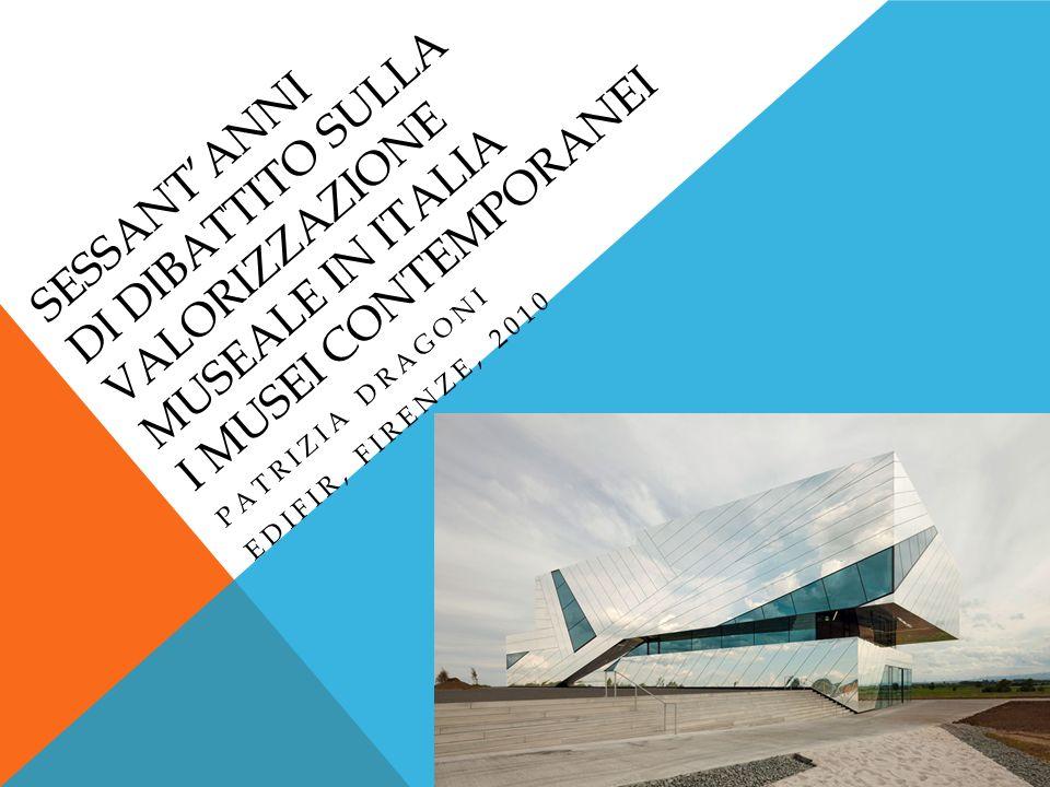 SESSANTANNI DI DIBATTITO SULLA VALORIZZAZIONE MUSEALE IN ITALIA I MUSEI CONTEMPORANEI PATRIZIA DRAGONI EDIFIR, FIRENZE, 2010