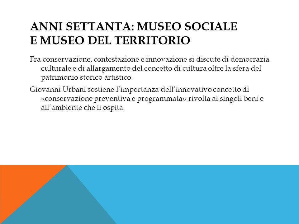 ANNI SETTANTA: MUSEO SOCIALE E MUSEO DEL TERRITORIO Fra conservazione, contestazione e innovazione si discute di democrazia culturale e di allargament
