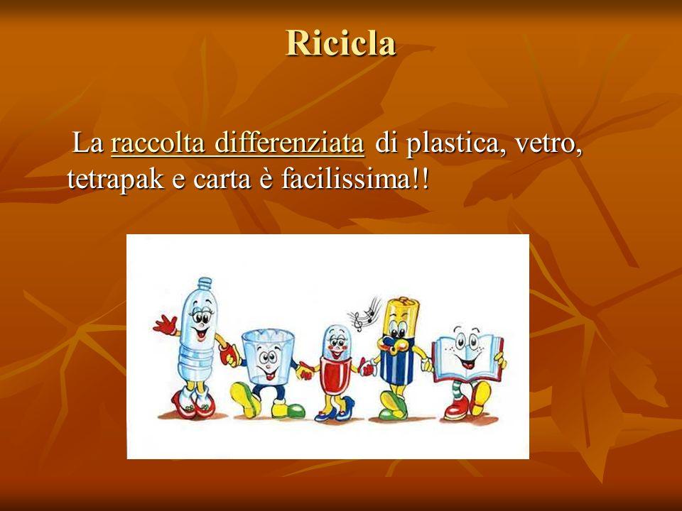 Ricicla La raccolta differenziata di plastica, vetro, tetrapak e carta è facilissima!! La raccolta differenziata di plastica, vetro, tetrapak e carta