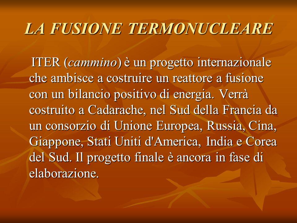 LA FUSIONE TERMONUCLEARE ITER (cammino) è un progetto internazionale che ambisce a costruire un reattore a fusione con un bilancio positivo di energia
