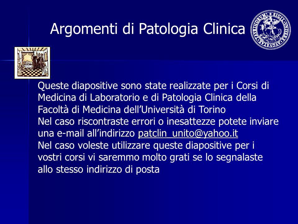 Queste diapositive sono state realizzate per i Corsi di Medicina di Laboratorio e di Patologia Clinica della Facoltà di Medicina dellUniversità di Tor