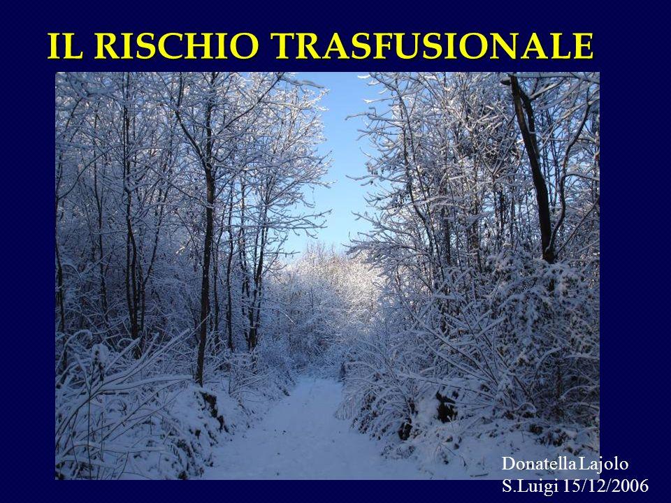 IL RISCHIO TRASFUSIONALE Donatella Lajolo S.Luigi 15/12/2006