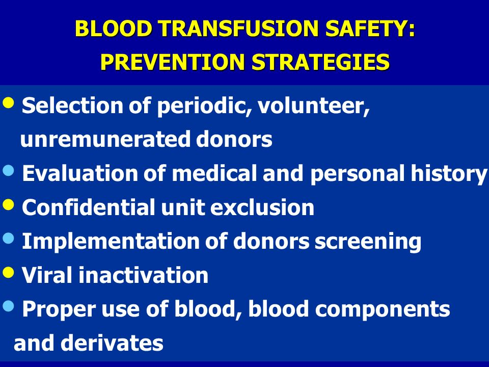 BLOOD TRANSFUSION SAFETY: PREVENTION STRATEGIES Selection of periodic, volunteer, unremunerated donors Evaluation of medical and personal history Conf