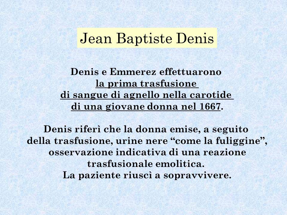 Denis e Emmerez effettuarono la prima trasfusione di sangue di agnello nella carotide di una giovane donna nel 1667. Denis riferì che la donna emise,