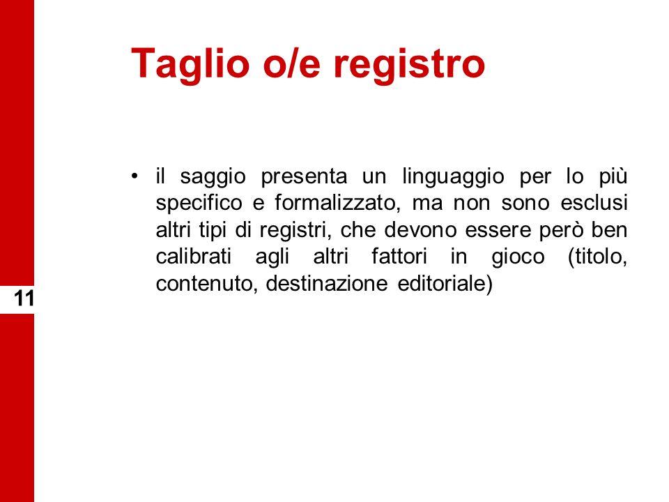 Taglio o/e registro il saggio presenta un linguaggio per lo più specifico e formalizzato, ma non sono esclusi altri tipi di registri, che devono esser