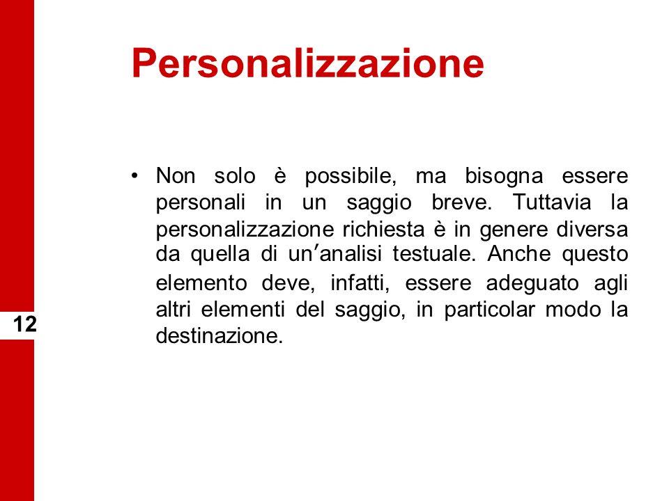 Personalizzazione Non solo è possibile, ma bisogna essere personali in un saggio breve. Tuttavia la personalizzazione richiesta è in genere diversa da