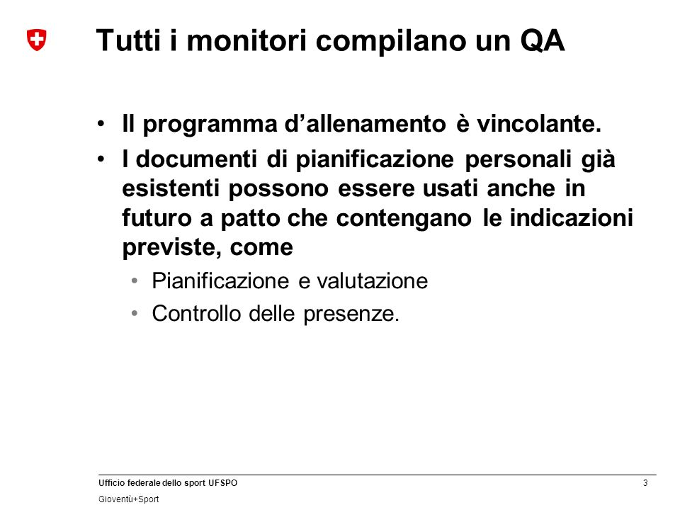 3 Ufficio federale dello sport UFSPO Gioventù+Sport Tutti i monitori compilano un QA Il programma dallenamento è vincolante.