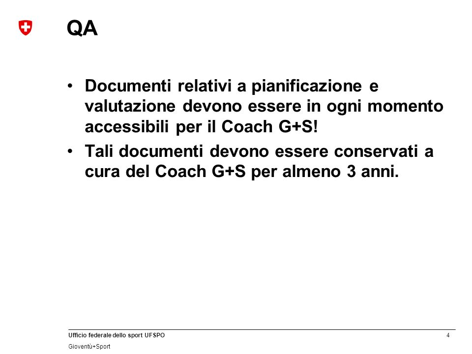 4 Ufficio federale dello sport UFSPO Gioventù+Sport QA Documenti relativi a pianificazione e valutazione devono essere in ogni momento accessibili per il Coach G+S.