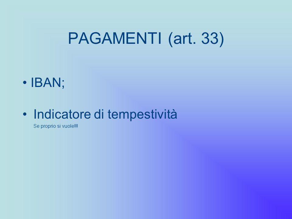 PAGAMENTI (art. 33) Indicatore di tempestività Se proprio si vuole!!! IBAN;