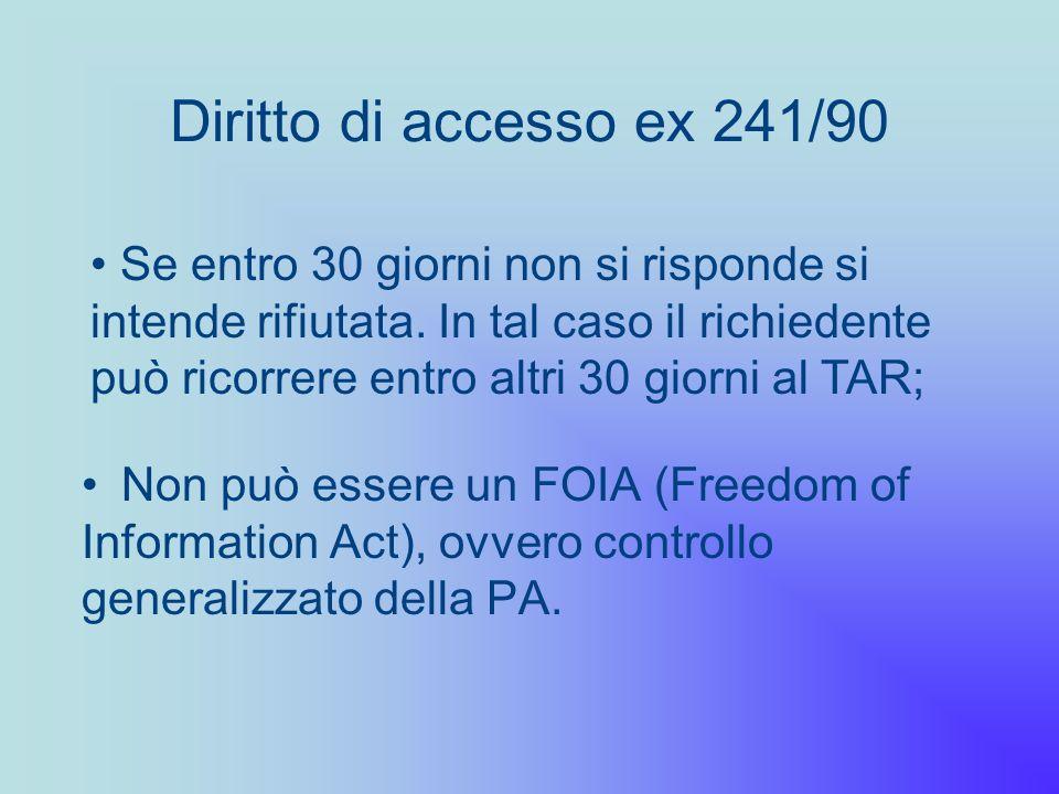 Non può essere un FOIA (Freedom of Information Act), ovvero controllo generalizzato della PA. Diritto di accesso ex 241/90 Se entro 30 giorni non si r