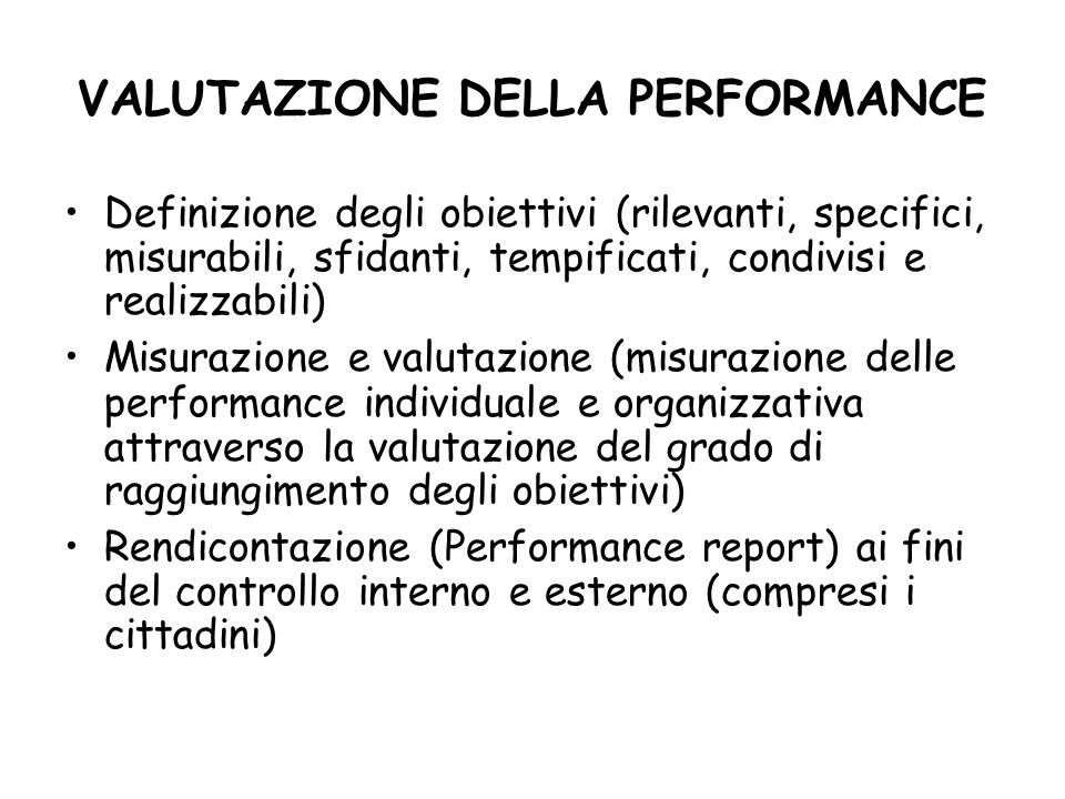 VALUTAZIONE DELLA PERFORMANCE Definizione degli obiettivi (rilevanti, specifici, misurabili, sfidanti, tempificati, condivisi e realizzabili) Misurazi