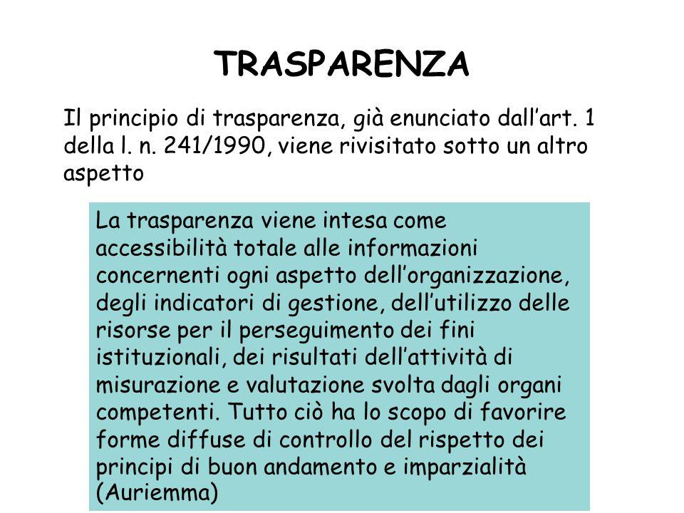 TRASPARENZA Il principio di trasparenza, già enunciato dallart. 1 della l. n. 241/1990, viene rivisitato sotto un altro aspetto La trasparenza viene i