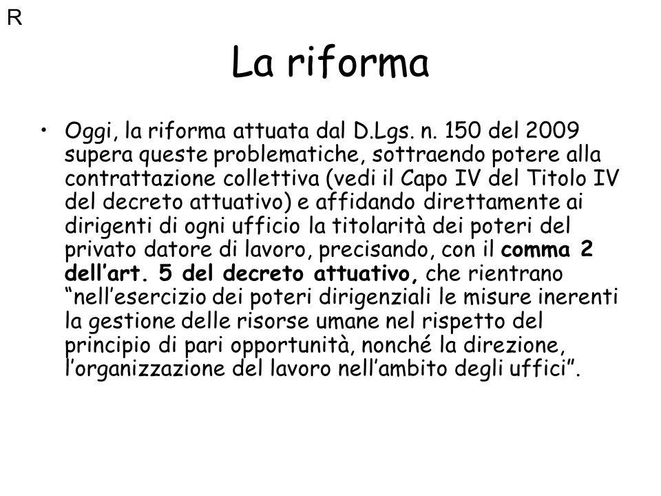 La riforma Oggi, la riforma attuata dal D.Lgs. n. 150 del 2009 supera queste problematiche, sottraendo potere alla contrattazione collettiva (vedi il