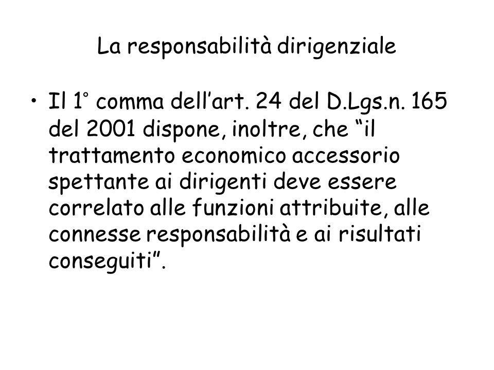 La responsabilità dirigenziale Il 1° comma dellart. 24 del D.Lgs.n. 165 del 2001 dispone, inoltre, che il trattamento economico accessorio spettante a