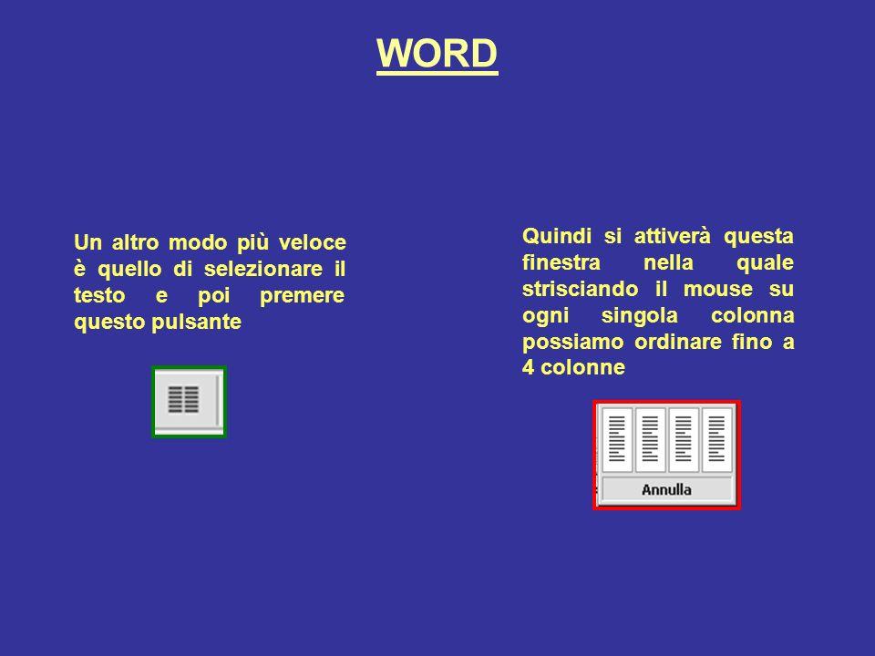 WORD Un altro modo più veloce è quello di selezionare il testo e poi premere questo pulsante Quindi si attiverà questa finestra nella quale strisciando il mouse su ogni singola colonna possiamo ordinare fino a 4 colonne