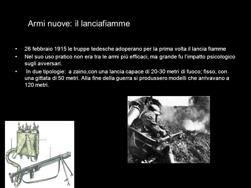 Armi nuove: il lanciafiamme 26 febbraio 1915 le truppe tedesche adoperano per la prima volta il lancia fiamme Nel suo uso pratico non era tra le armi