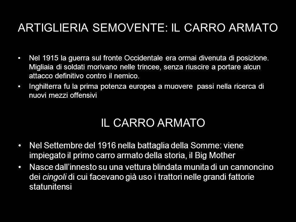 ARTIGLIERIA SEMOVENTE: IL CARRO ARMATO Nel 1915 la guerra sul fronte Occidentale era ormai divenuta di posizione. Migliaia di soldati morivano nelle t