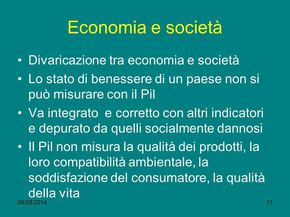 Economia e società Divaricazione tra economia e società Lo stato di benessere di un paese non si può misurare con il Pil Va integrato e corretto con a
