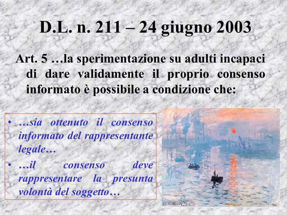 D.L. n. 211 – 24 giugno 2003 Art. 5 …la sperimentazione su adulti incapaci di dare validamente il proprio consenso informato è possibile a condizione