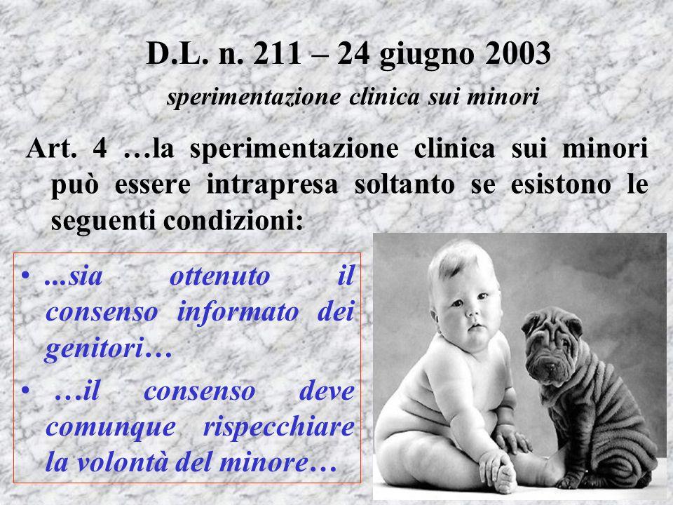Art. 4 …la sperimentazione clinica sui minori può essere intrapresa soltanto se esistono le seguenti condizioni: D.L. n. 211 – 24 giugno 2003 sperimen
