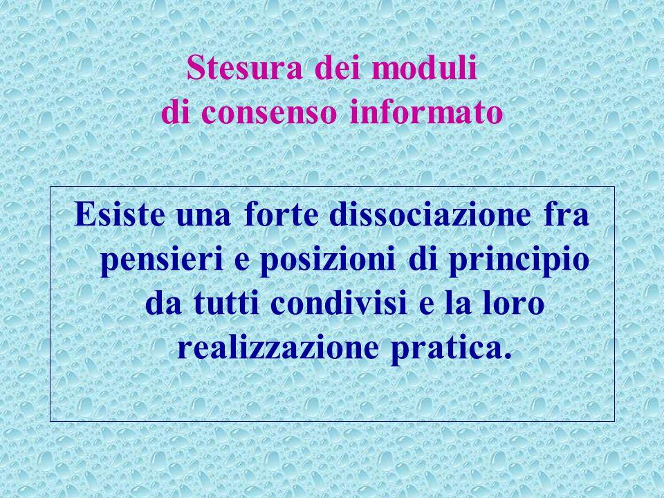 Stesura dei moduli di consenso informato Esiste una forte dissociazione fra pensieri e posizioni di principio da tutti condivisi e la loro realizzazio